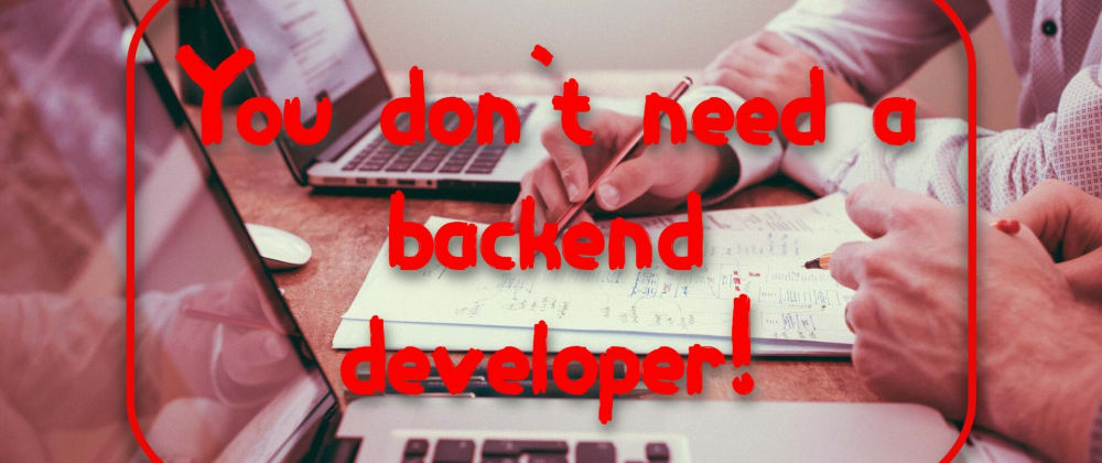 Cover image for You don't need a backend developer!