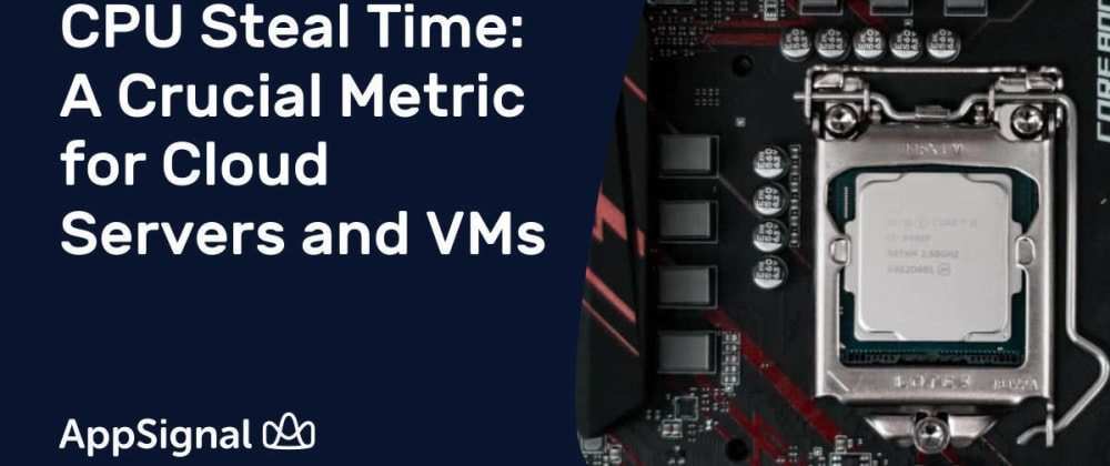 Cover image for CPU Steal Time: A Crucial Metric for Cloud Servers and VMs