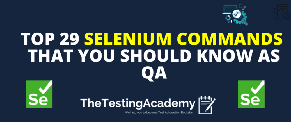 Cover image for 🛑 Top 29 Selenium Commands That You Should Know As QA