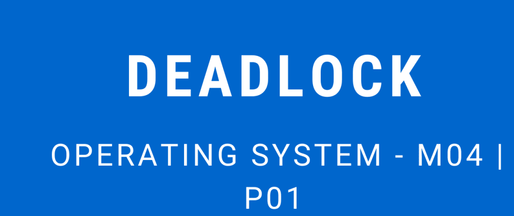 Cover image for Deadlock | Operating System - M04 P01