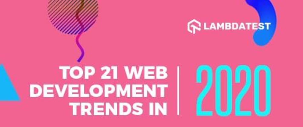 Cover image for Top 21 Web Development Trends In 2020