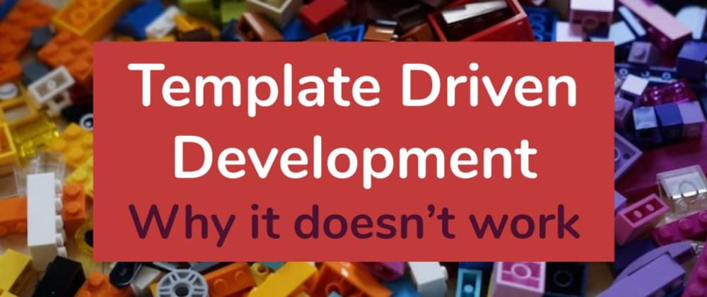 Cover image for Template Driven Development: Why it doesn't work