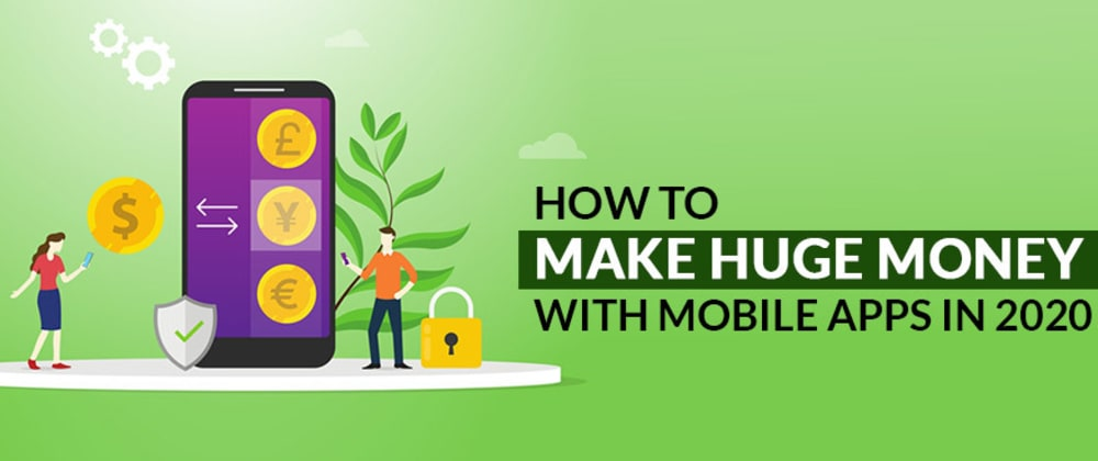 Cover image for How to Make Huge Money with Mobile Apps In 2020