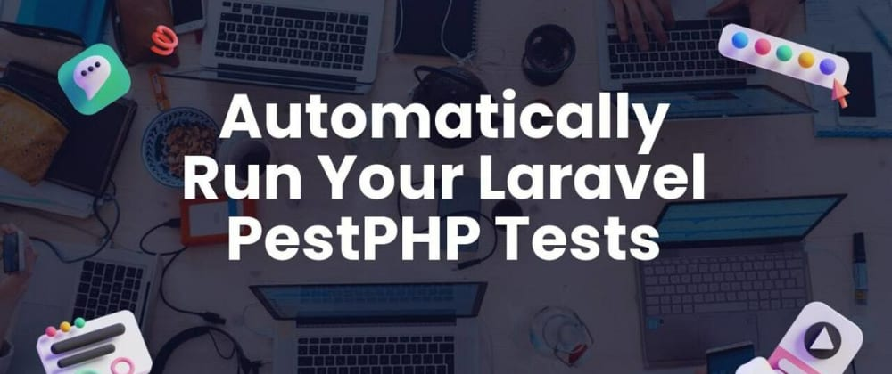 Cover image for How to Automatically Run Your Laravel PestPHP Tests on Each GitHub Pull Request?