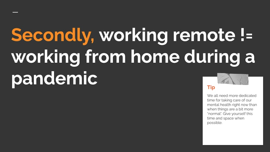 Secondly, working remote != working from home during a pandemic.