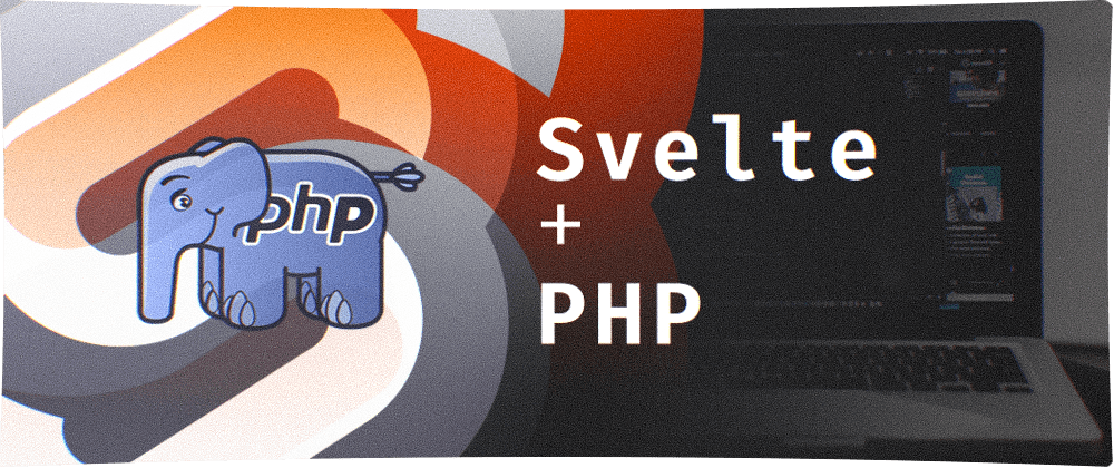Cover image for How to: embed a Svelte app within a PHP application, with Live Reload