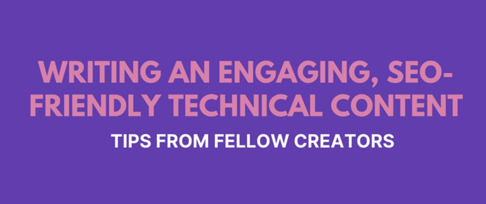 Cover image for Writing an Engaging, SEO-Friendly Technical Content: Tips from Fellow Creators