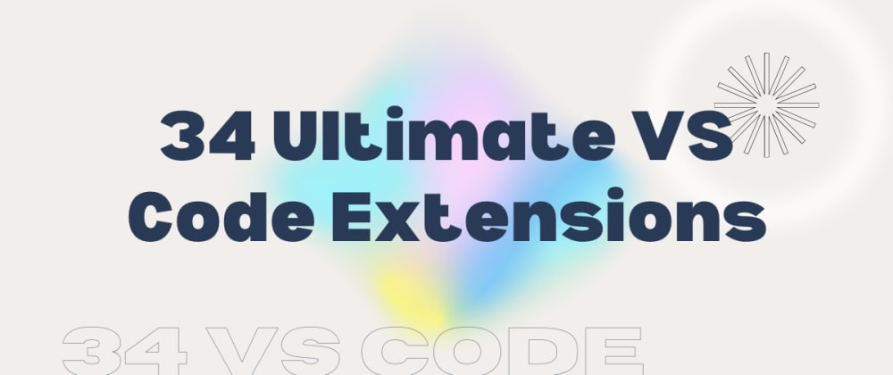 Cover image for 34 Ultimate VS Code Extensions to Increase Productivity! 💪