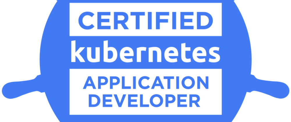Cover image for Tips about Certified Kubernetes Application Developers (CKAD) exam