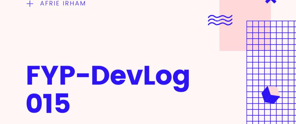 Cover image for FYP-DevLog 015