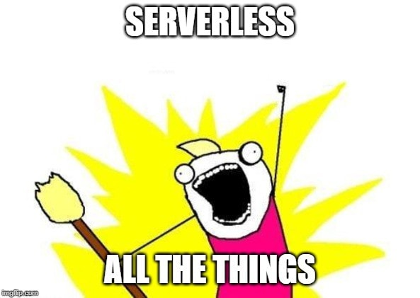 Serverless All the Things!