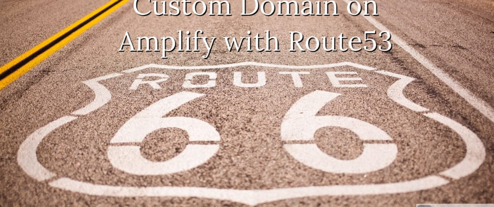 Cover image for Custom Domain on Amplify with Route53