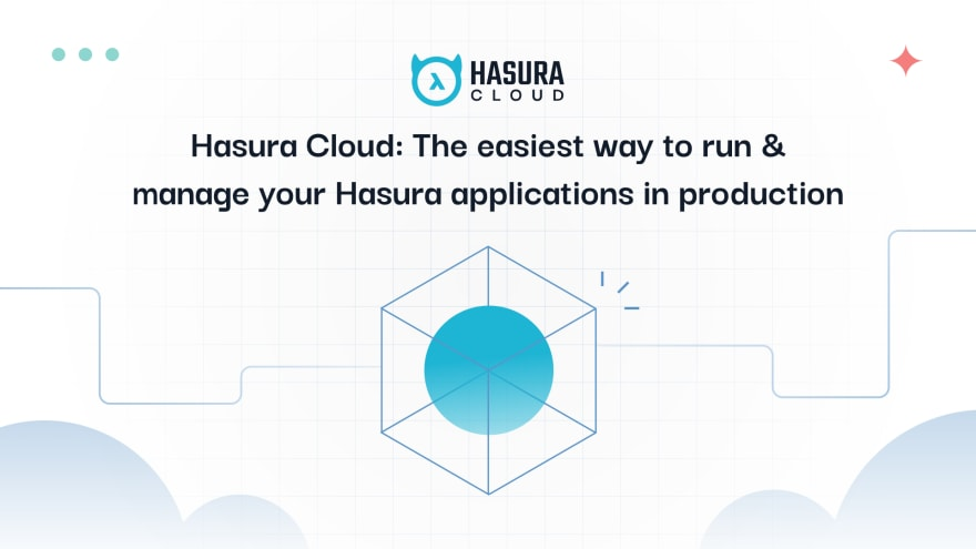 Hasura Cloud: the easiest way to run & manage your Hasura applications in production
