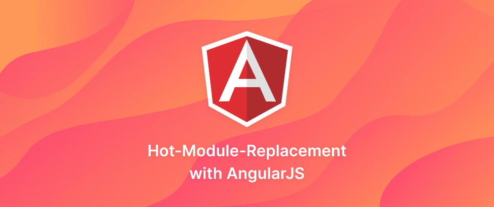 Cover image for AngularJS: Hot-Module-Replacement with babel-plugin
