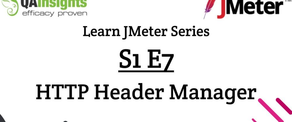 Cover image for S1E7 Learn JMeter Series - HTTP Header Manager