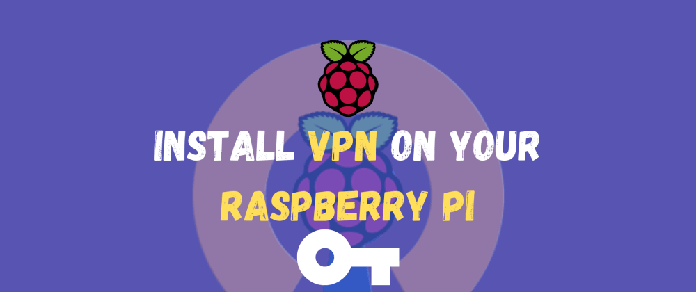 Cover image for Install and configure a VPN on your Raspberry Pi