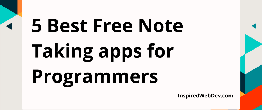 Cover image for 5 Best Free Note Taking Apps for Programmers