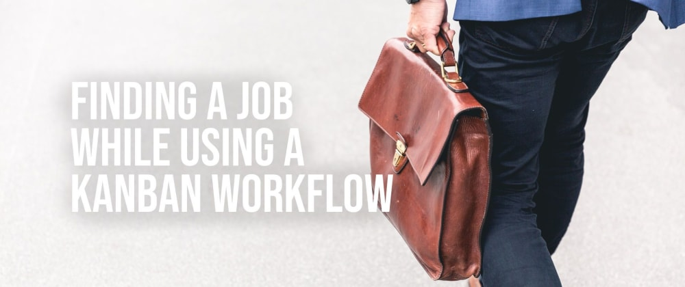 Cover image for Finding a Job While Using a Kanban Workflow