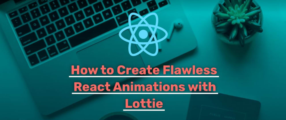 Cover image for How to Create Flawless React Animations with Lottie