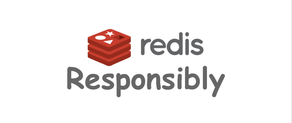 Cover image for Please Redis Responsibly