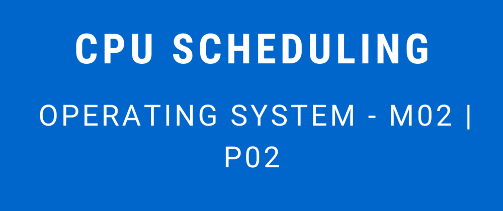 Cover image for CPU Scheduling | Operating System - M02 P02