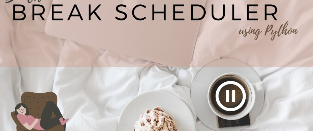 Cover image for Build a Break Scheduler using Python