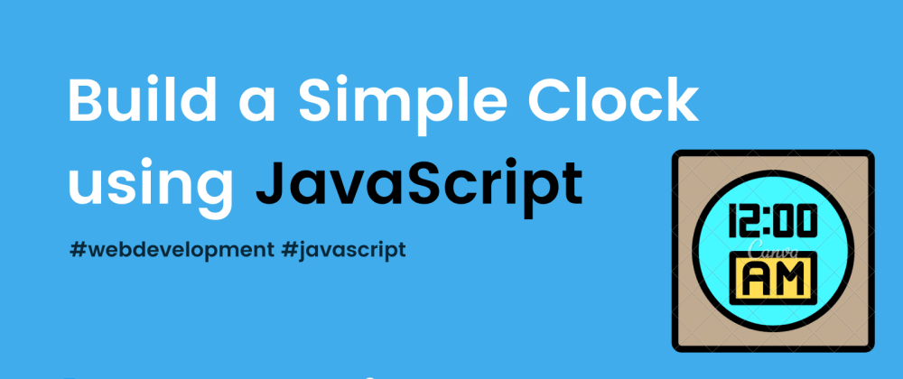 Cover image for Build a Simple Clock using JavaScript