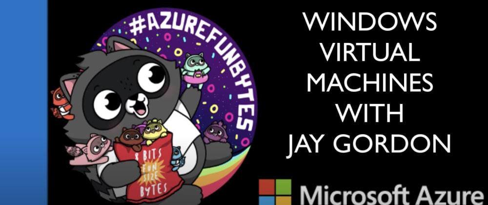 Cover image for AzureFunBytes Shorts - @Azure @Windows Virtual Machines