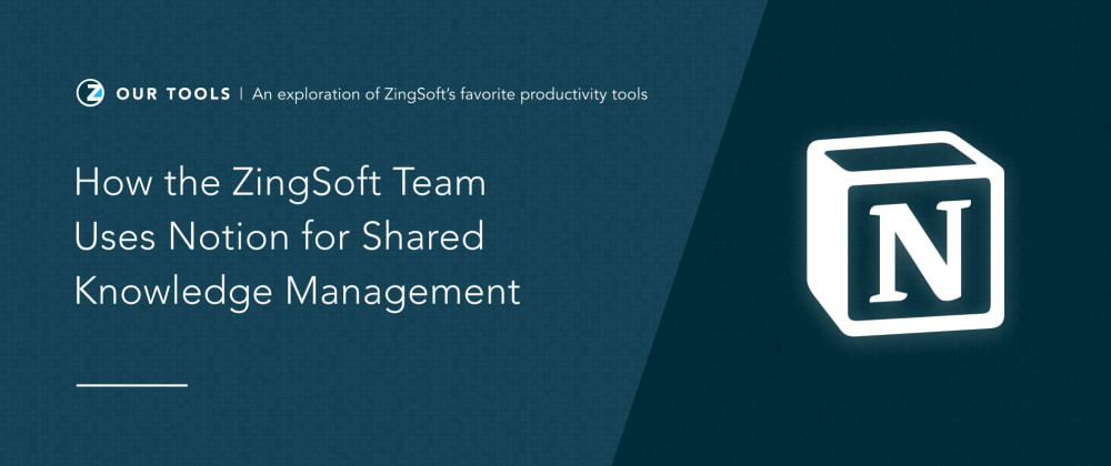 Cover image for How the ZingSoft Team Uses Notion for Shared Knowledge Management