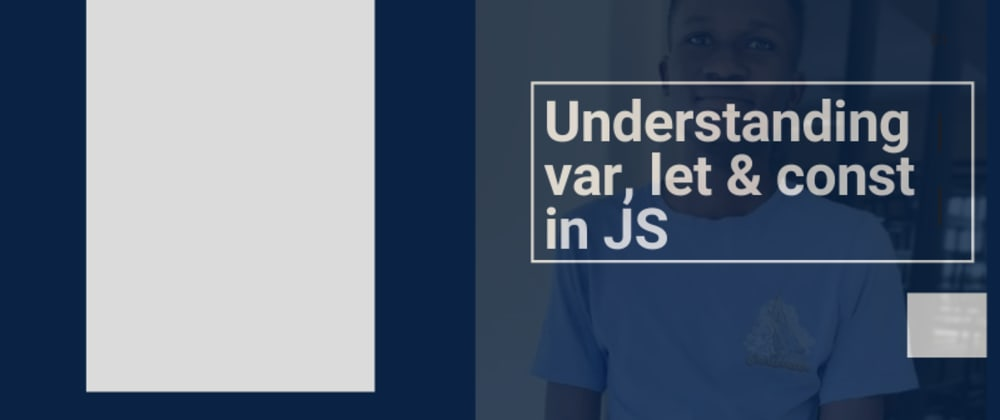 Cover image for How To Use let, const and var in JavaScript.