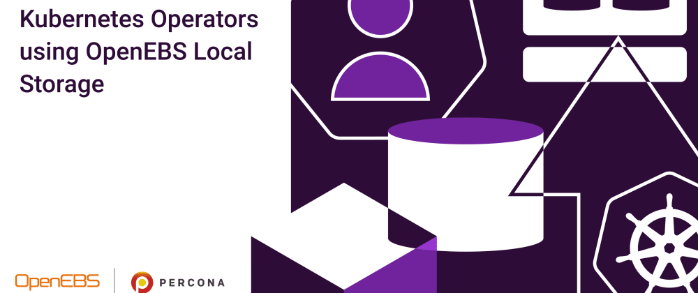 Cover image for Deploying Percona Kubernetes Operators using OpenEBS Local Storage