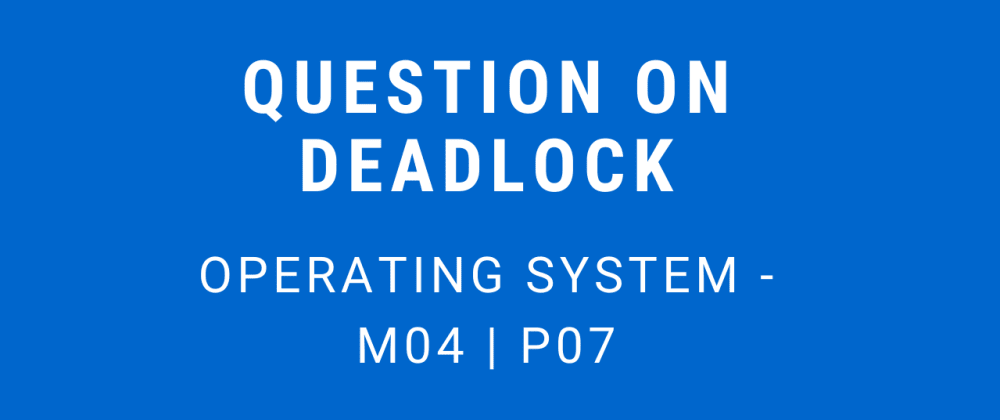 Cover image for Question on Deadlock | Operating System - M04 P07