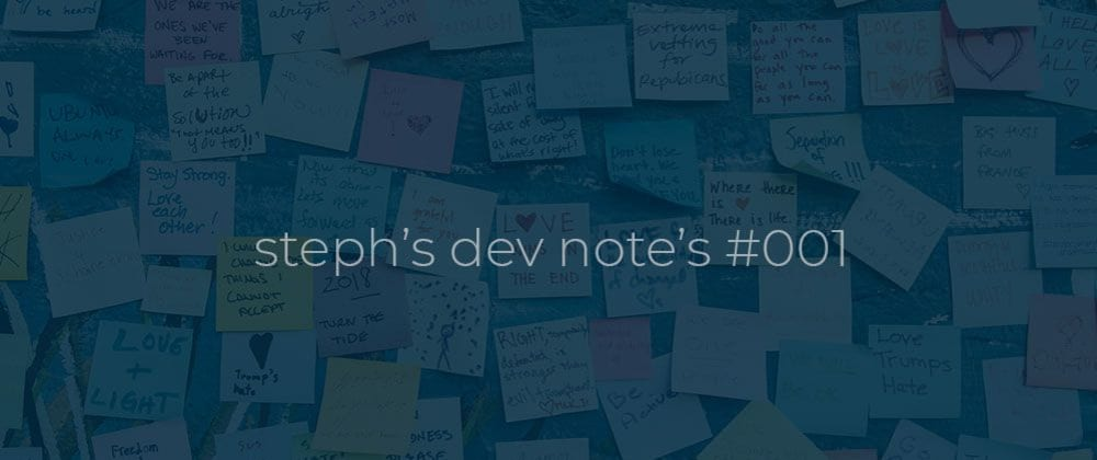 Cover image for Steph's dev note's #001