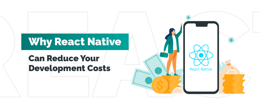 Cover image for Why React Native Can Reduce Your Development Costs