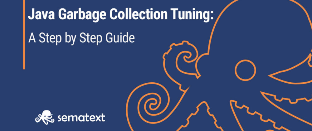 Cover image for A Step-by-Step Guide to Java Garbage Collection Tuning