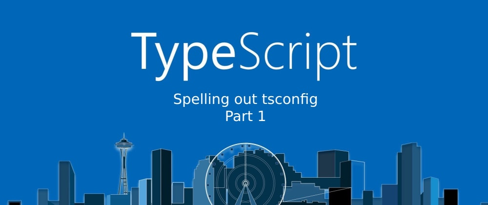 Cover image for TypeScript: Sorting out tsconfig. Part 1