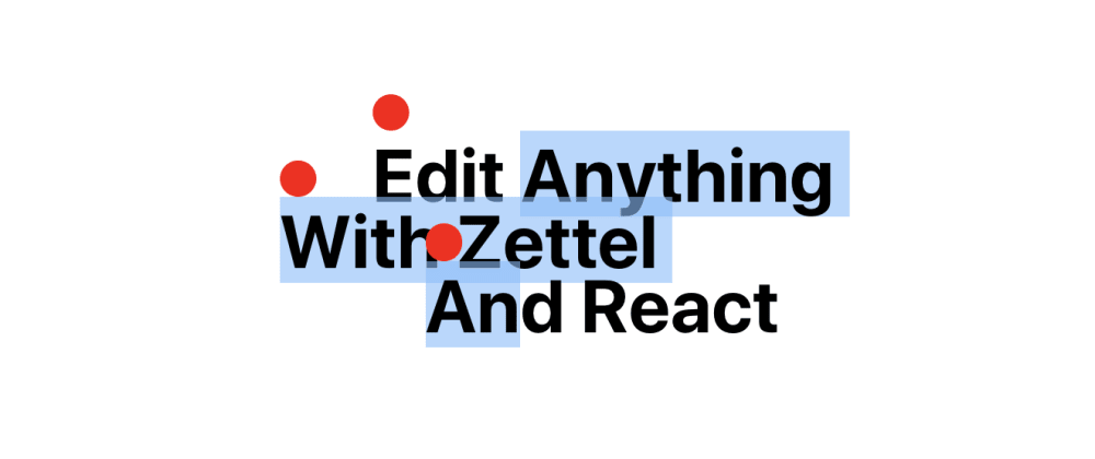 Cover image for ✎ - Zettel - A library for building editors