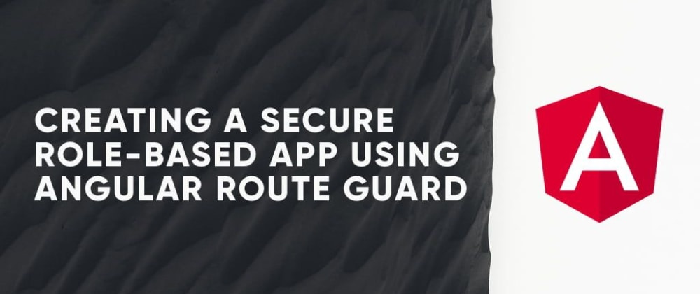 Cover image for Creating a Secure Role-Based App Using Angular Route Guard