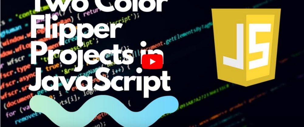 YouTube Video | Two Color Flipper Projects in JavaScript