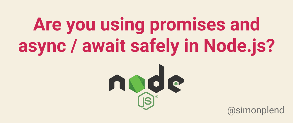 Cover image for Are you using promises and async / await safely in Node.js?