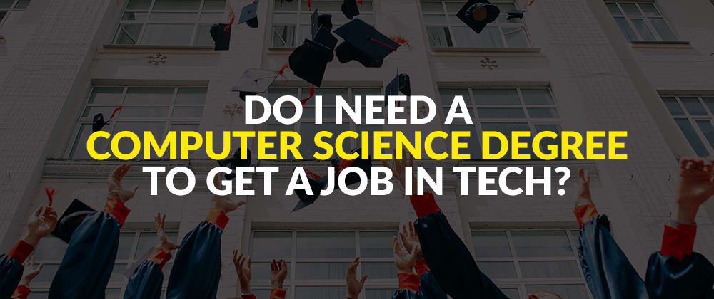Cover image for Do I Need A Computer Science Degree To Get A Job In Tech?