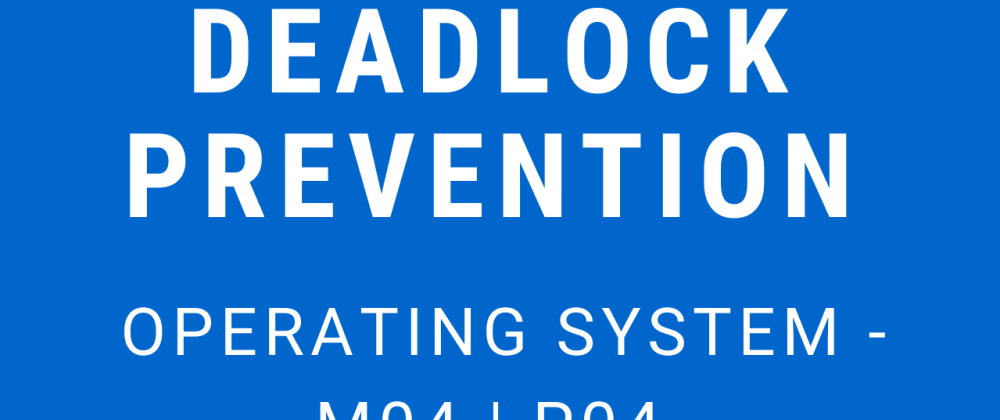 Cover image for Deadlock Prevention | Operating System - M04 P04