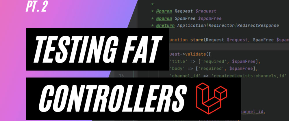 Cover image for Testing Fat Laravel Controllers - Pt. 2