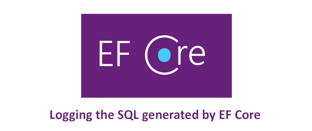 Cover image for How to Inspect the SQL Generated by Entity Framework Core using .NET Core's built in Logging