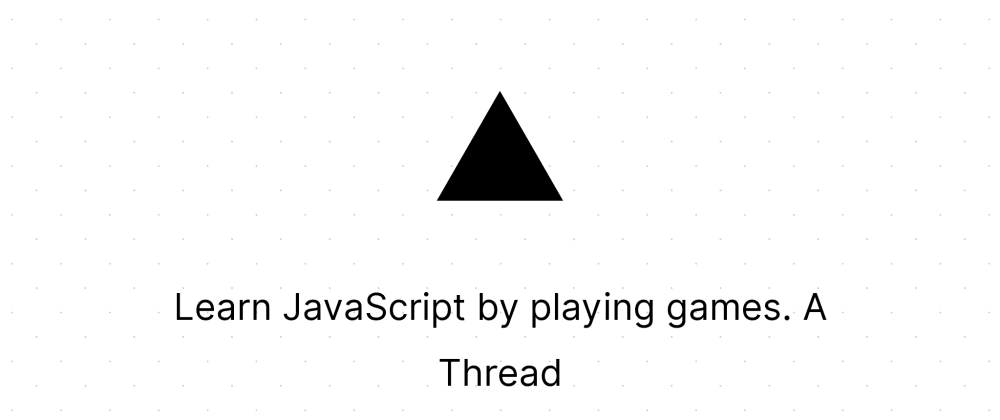 Cover image for Learn JavaScript by playing games.  A Thread 👇