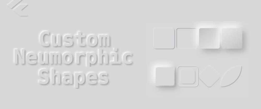 Cover image for Custom Neumorphic Shapes in Flutter