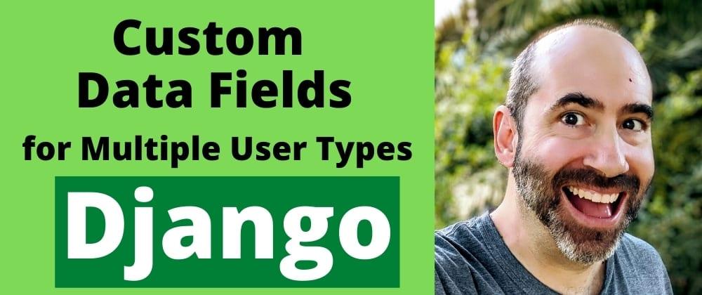 Cover image for Multiple User Types With Custom Data Fields for Django