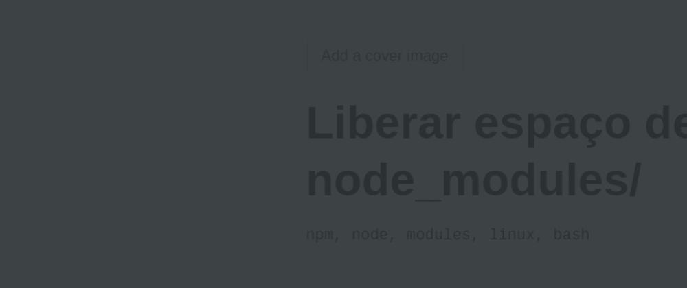 Cover image for Liberar espaço deletando os node_modules/