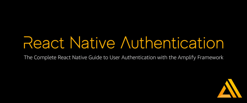 Cover image for The Complete React Native Guide to User Authentication with the Amplify Framework
