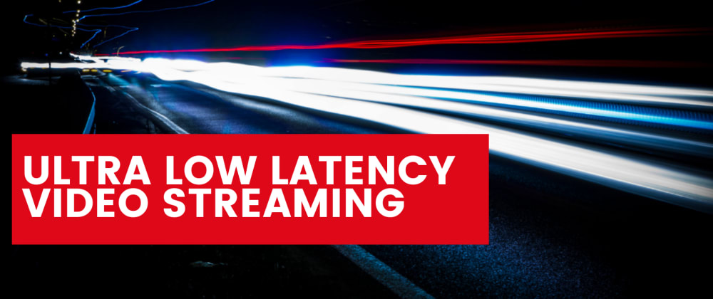 Cover image for Ultra-Low Latency Video Streaming and 7 Use Cases